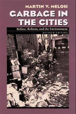 Garbage in the Cities af Martin V. Melosi