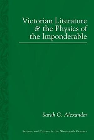 Bog, paperback Victorian Literature and the Physics of the Imponderable af Sarah C. Alexander