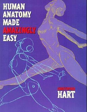 Human Anatomy Made Amazingly Easy af Christopher Hart, Chris Hart
