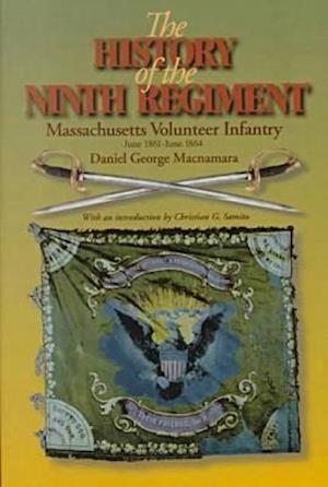 The History of the 9th Regiment, Massachusetts Volunteer Infantry, June, 1861-June, 1864 af Daniel George Macnamara