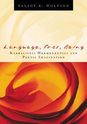 Language, Eros, Being af Elliot Wolfson