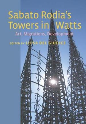 Sabato Rodia's Towers in Watts af Luisa Del Giudice