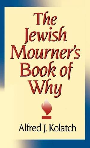 The Jewish Mourner's Book of Why af A. J. Kolatch, J. Alfred Kolatch, Alfred J. Kolatch