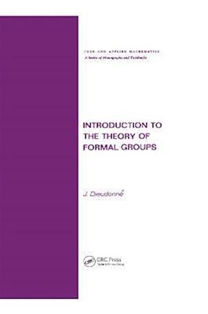 Introduction to the Theory of Formal Groups af Jean Alexandre Dieudonne, Dieudonne A. Dieudonne, J. Dieudonn{q}e