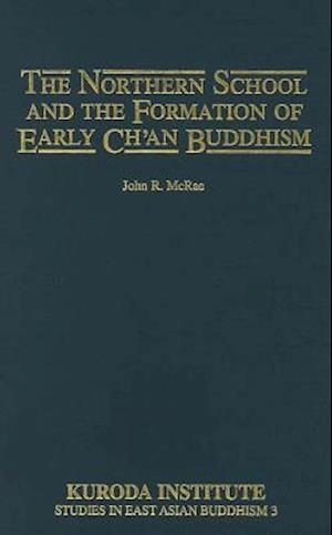 The Northern School and the Formation of Early Ch'an Buddhism af John R. McRae