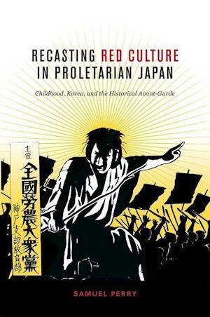 Recasting Red Culture in Proletarian Japan af Samuel Perry