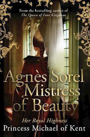 Bog, paperback Agnes Sorel, Mistress of Beauty af of Kent, Princess Michael