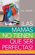 Las mamás no tienen que ser perfectas / No More Perfect Moms af Jill Savage