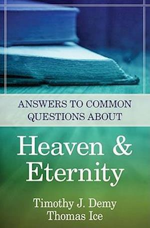 Answers to Common Questions about Heaven & Eternity af Timothy J. Demy