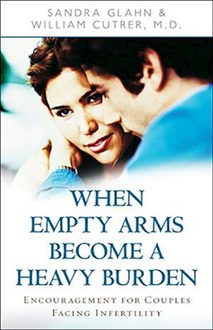 When Empty Arms Become a Heavy Burden af Sandra Glahn