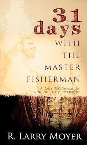 31 Days with the Master Fisherman af R. Larry Moyer