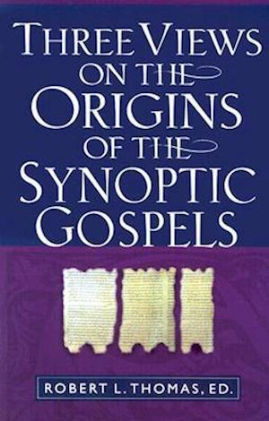 Three Views on the Origins of the Synoptic Gospels af Robert L. Thomas