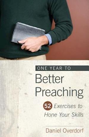 One Year to Better Preaching af Daniel Overdorf