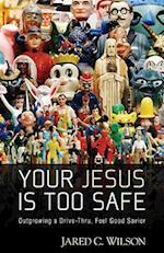 Your Jesus Is Too Safe af Jared C. Wilson