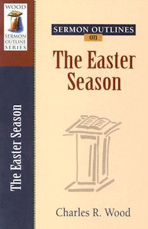 Sermon Outlines on the Easter Season af Charles R. Wood