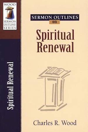 Sermon Outlines on Spiritual Renewal af Charles R. Wood