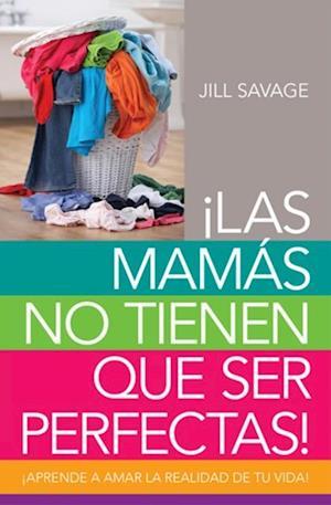 Las mamas no tienen que ser perfectas af Jill Savage