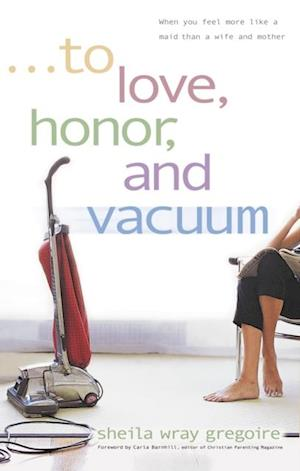 To Love, Honor, and Vacuum af Sheila Wray Gregoire