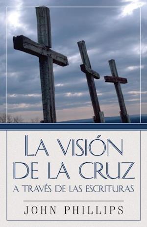 La Vision de la cruz a traves de las Escrituras af John Phillips