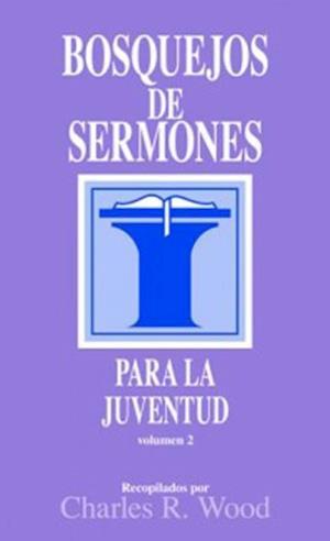 Bosquejos de sermones: Juventud #2 af Charles R. Wood