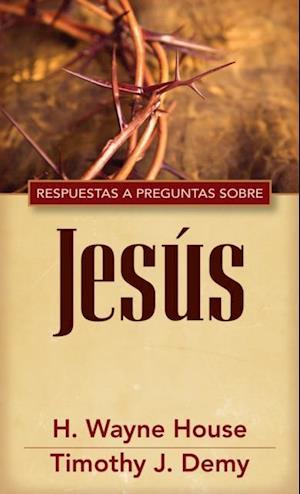 Respuestas a preguntas sobre Jesus af H. Wayne House, Timothy J. Demy