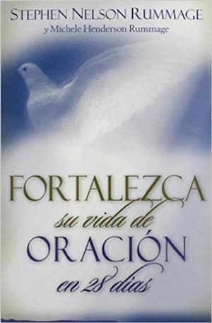 Fortalezca su vida de oracion en 28 dias af Stephen Nelson Rummage, Michelle Henderson Rummage