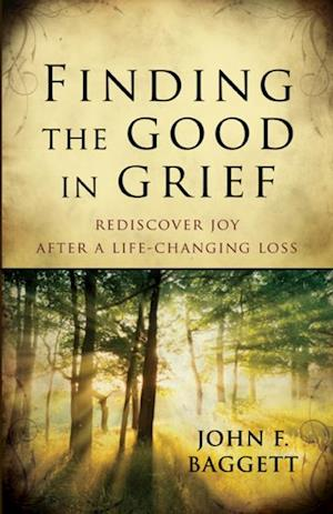 Finding the Good in Grief af John F. Baggett