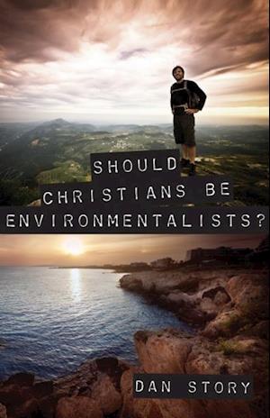 Should Christians Be Environmentalists af Dan Story