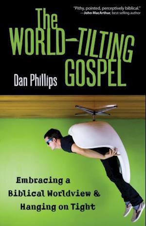 World-Tilting Gospel af Dan Phillips