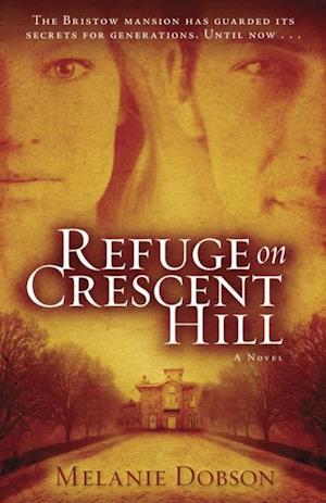 Refuge on Crescent Hill af Melanie Dobson