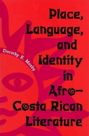 Place, Language, and Identity in Afro-Costa Rican Literature af Dorothy E. Mosby