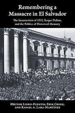 Remembering a Massacre in El Salvador af Erik Ching, Hector Lindo-Fuentes, Rafael A. Lara-Martinez