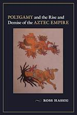 Polygamy and the Rise and Demise of the Aztec Empire