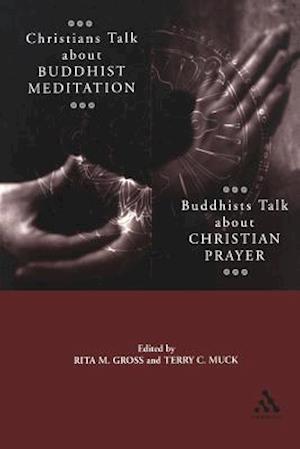 Christians Talk About Buddhist Meditation, Buddhists Talk About Christian Prayer af Rita M. Gross