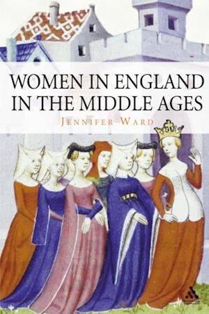 Women in England in the Middle Ages af Jennifer Ward