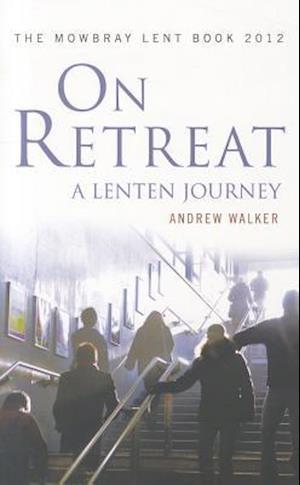 On Retreat: A Lenten Journey af Andrew Walker