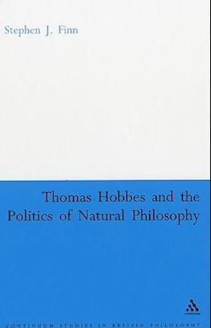 Thomas Hobbes and the Politics of Natural Philosophy af Finn