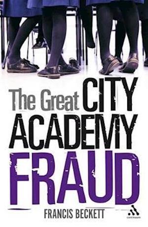 The Great City Academy Fraud af Francis Beckett