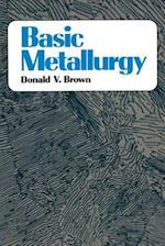 Basic Metallurgy af Donald Brown, Theodore E. Brown