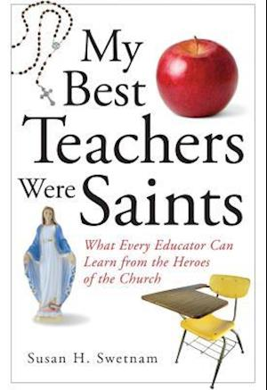 My Best Teachers Were Saints af Susan H. Swetnam