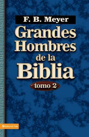 Grandes Hombres de La Biblia, Tomo 2 af Frederick Brotherton Meyer, F. B. Meyer, F. B. Meyers