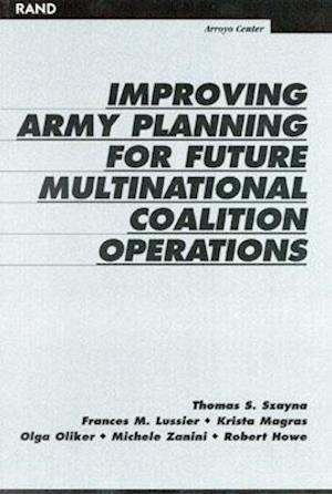 Improving Army Planning for Future Multinational Coalition Operations af Robert Howe, Olga Oliker