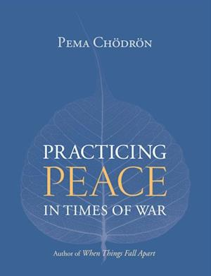 Practicing Peace in Times of War af Pema Chodron