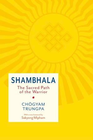 Shambhala: The Sacred Path of the Warrior af Chogyam Trungpa