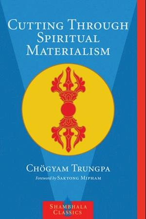 Cutting Through Spiritual Materialism af Chogyam Trungpa