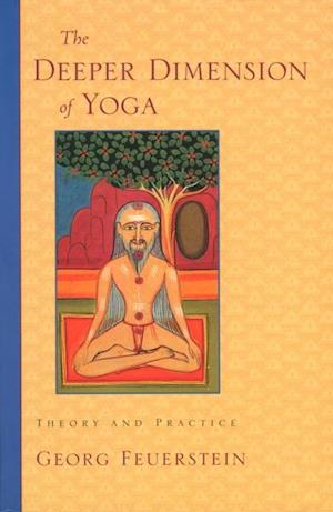 Deeper Dimension of Yoga af Ph.D. Georg Feuerstein