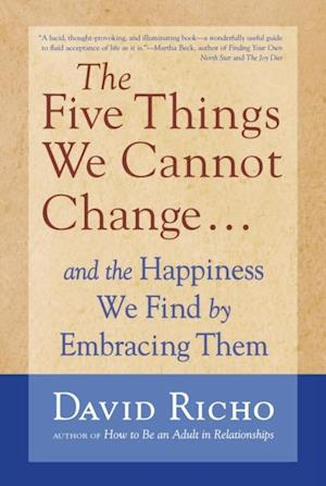 Five Things We Cannot Change af David Richo