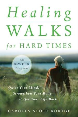 Healing Walks for Hard Times af Carolyn Scott Kortge