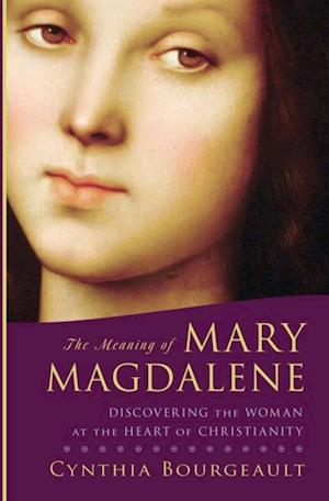 Meaning of Mary Magdalene af Cynthia Bourgeault