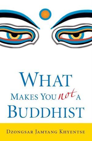 What Makes You Not a Buddhist af Dzongsar Jamyang Khyentse